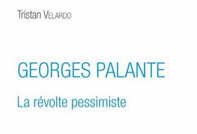 """""""Georges Palante - La révolte pessimiste"""" de Tristan Velardo"""